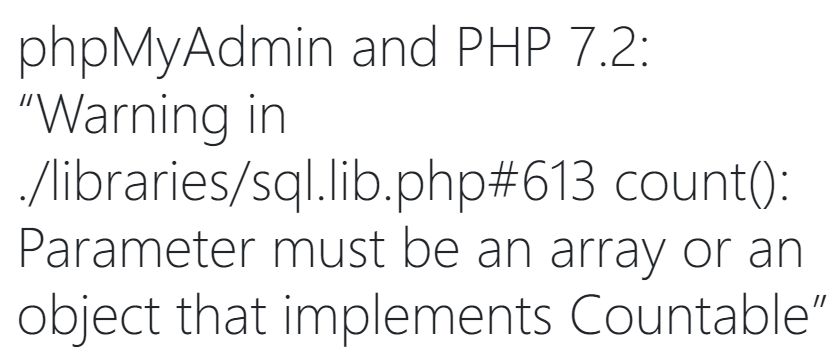 """phpMyAdmin and PHP 7.2: """"Warning in ./libraries/sql.lib.php#613 count(): Parameter must be an array or an object that implements Countable"""""""